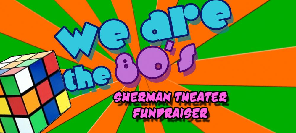 Sherman Theater 80's Fundraiser Party